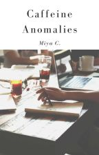 Caffeine Anomalies by MiyaC1