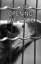 To Die Opening The Cage (Shortlisted for YWPSS 2014) by jane472