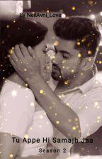 Tu Appe Hi Samajh Jaa (Season 2 not a sequel ) by NeilAvni_love