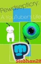 Pewdsepticry: A YouTuber's Life by Siobhan28