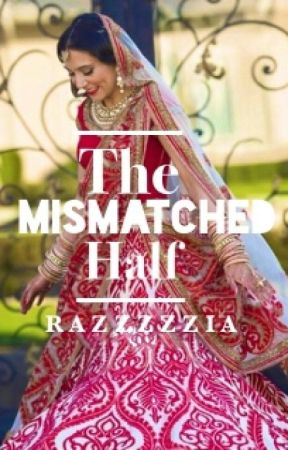 The Mismatched Half #NotAnIndianStory by Razzzzzia