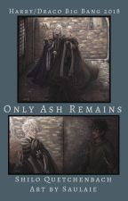 Only Ash Remains by ShiloQuetchenbach