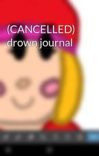 (CANCELLED) drown journal by NaoMarch2012