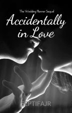Accidentally In Love (The Wedding Planner Sequel) by SeptiFajr