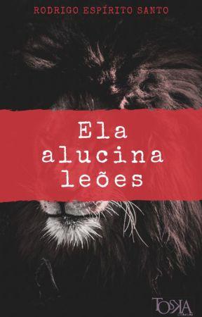 Ela Alucina Leões by ToskaLiteratura