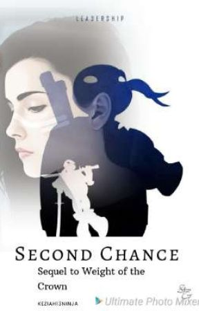 Second Chance (Sequel to Weight of the Crown) by keziah13ninja