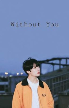 Without You  by yoongi_b_i_a_s_e_d