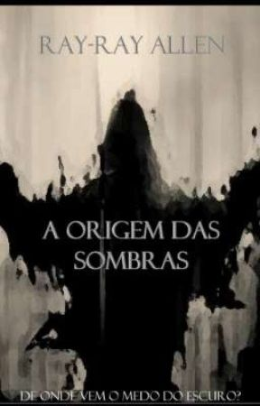 A Origem das Sombras by GandalfTheGRay33