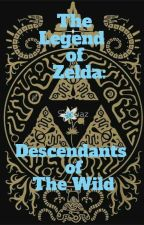 The Legend of Zelda: Descendants of The Wild by Ice_Is_My_Life