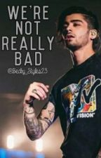 We're Not Really Bad [Z.M.] by Becky_Styles23