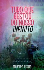 Tudo que restou do nosso infinito by FernandaRegina6