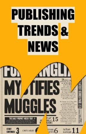 PUBLISHING TRENDS AND NEWS by WattpadBookshelves