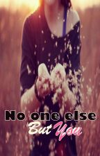 NO ONE ELSE BUT YOU.(Completed) by Unhart