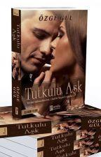 Tutkulu Aşk - KİTAP OLDU by OzgeGulRomanlari