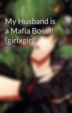My Husband is a Mafia Boss?! (girlxgirl) by KyuyaKatsumi