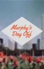 || Murphy's Day Off || by The_Best_Broad