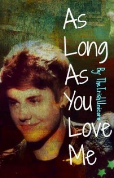 As Long As You Love Me by TheIrishUnicorn