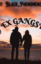 My Ex Gangster by Black_Phenomenom