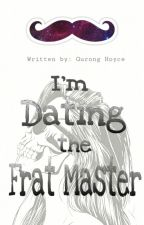 I'm Dating The Frat Master (Completed) by GurongHoyce