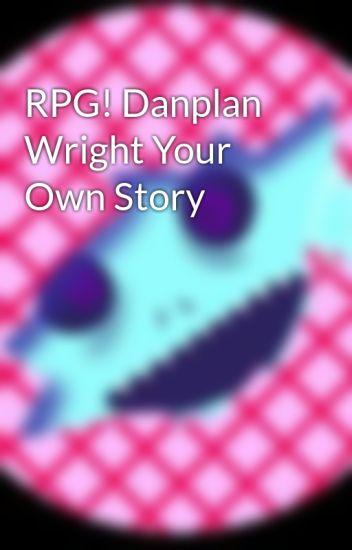 RPG! Danplan Wright Your Own Story - no - Wattpad