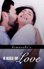 A Kiss of Love - Shivika One shots by himanshi_99