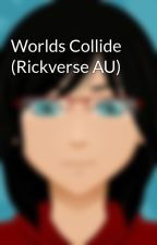 Worlds Collide (Rickverse AU) by AquaticAndFantastic