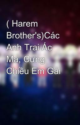 Đọc truyện ( Harem Brother's)Các Anh Trai Ác Ma, Cưng Chiều Em Gái