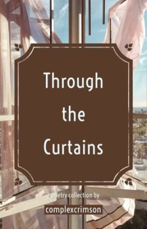 Through the Curtains: A Poetry Collection by complexcrimson