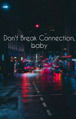 Don't Break Connection, Baby by philemafobia