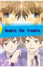 Double The Trouble (Ouran high school host club Fan-fiction)ON HOLD FOR A MONTH by Dark_Forest__