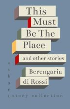 This Must Be The Place and Other Stories by Di_Rossi