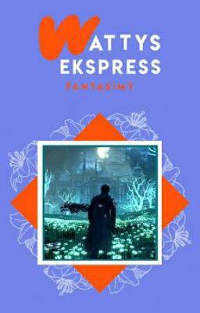Wattys Ekspress 2019! by FantasiMY