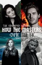How The Masters Came To Be by -lanawritesbooks-