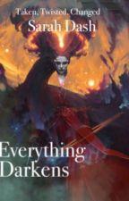 Everything Darkens by SarahDash1401
