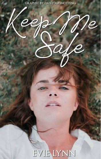 Keep Me Safe - Evie Lynn - Wattpad
