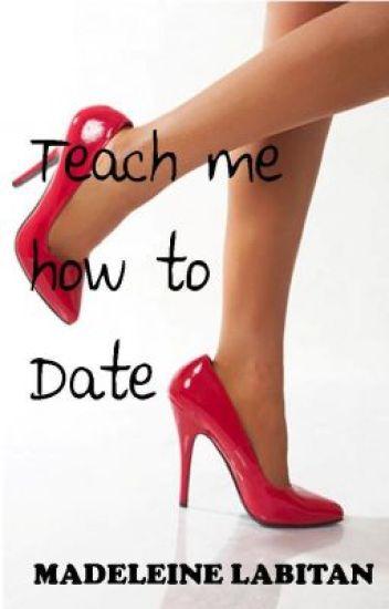 Teach Me How To Date (A Chick Lit Novel)