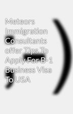 Meteors Immigration Consultants offer Tips To Apply For B-1 Business Visa To USA by MeteorsImmigration01