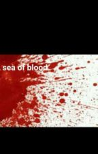 A sea of blood by mydaily118