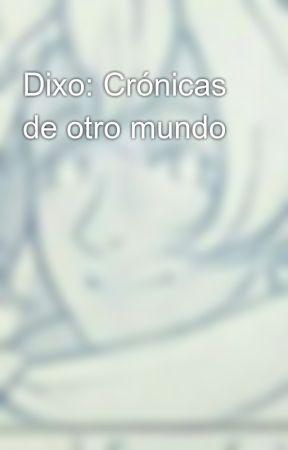 Dixo: Crónicas de otro mundo. by Chiineko