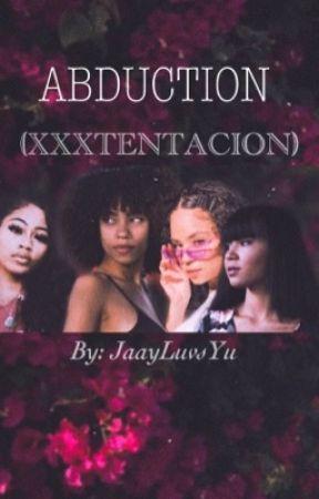 ABDUCTION   𝚇𝚇𝚇𝚃𝙴𝙽𝚃𝙰𝙲𝙸𝙾𝙽   by JaayLuvsYu