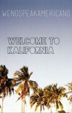 Welcome To Kalifornia by kaliforniaklassy