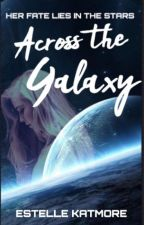 Across the Galaxy: Book One of the Soliria Series by estelle_katmore