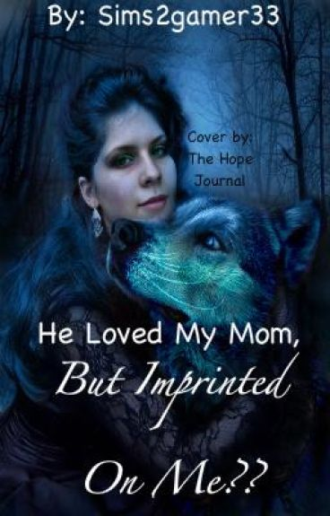 He loved my mom, But Imprinted on me?