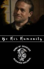 Be His Humanity [Jax Teller x OC] by gracethetall1
