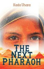 The Next Pharaoh [Wattys 2019] by kadauhara99