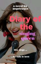 Diary Of The Singing Queen (Wattys2019) by Angelcuqoe