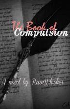 The Book of Compulsion by RainWhisker