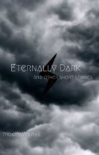 Eternally Dark, and Other Short Stories by ProximaVeritas