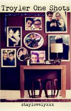 Troyler One Shots by staylovelyxxx