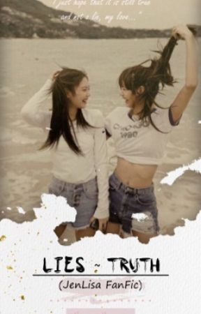 Lies - Truth (JenLisa FanFic) by BuggyBunny_